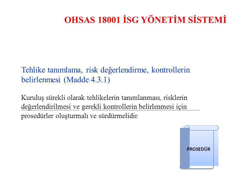 OHSAS 18001 İSG YÖNETİM SİSTEMİ Tehlike tanımlama, risk değerlendirme, kontrollerin belirlenmesi (Madde 4.3.1) Kuruluş sürekli olarak tehlikelerin tan