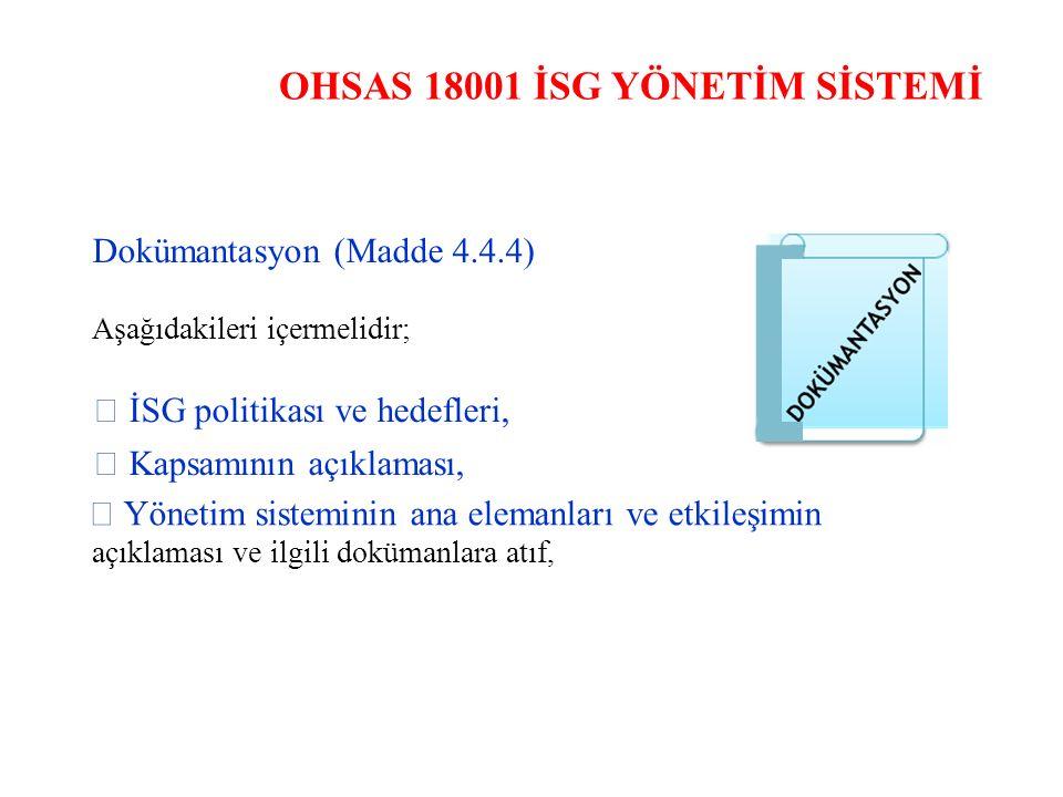 OHSAS 18001 İSG YÖNETİM SİSTEMİ Dokümantasyon (Madde 4.4.4) Aşağıdakileri içermelidir;  İSG politikası ve hedefleri,  Kapsamının açıklaması,  Yönet