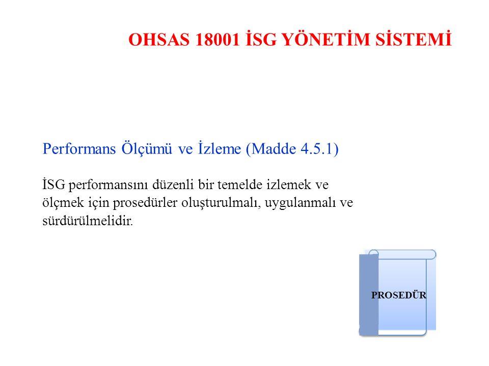 OHSAS 18001 İSG YÖNETİM SİSTEMİ Performans Ölçümü ve İzleme (Madde 4.5.1) İSG performansını düzenli bir temelde izlemek ve ölçmek için prosedürler olu
