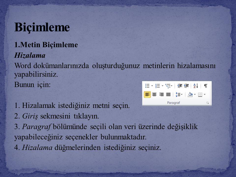 1.Metin Biçimleme Hizalama Word dokümanlarınızda oluşturduğunuz metinlerin hizalamasını yapabilirsiniz. Bunun için: 1. Hizalamak istediğiniz metni seç