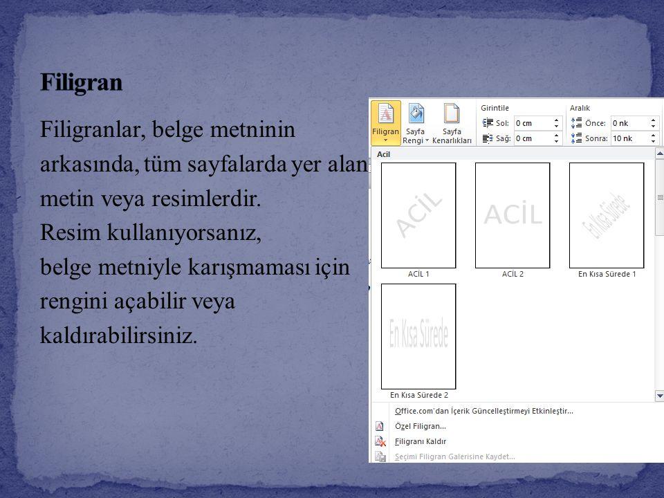 Filigranlar, belge metninin arkasında, tüm sayfalarda yer alan metin veya resimlerdir. Resim kullanıyorsanız, belge metniyle karışmaması için rengini