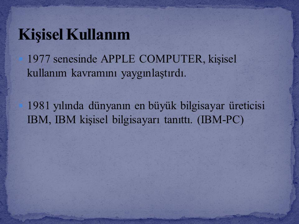 1977 senesinde APPLE COMPUTER, kişisel kullanım kavramını yaygınlaştırdı. 1981 yılında dünyanın en büyük bilgisayar üreticisi IBM, IBM kişisel bilgisa