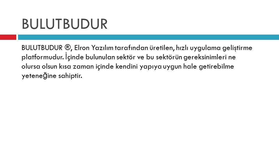 BULUTBUDUR BULUTBUDUR ®, Elron Yazılım tarafından üretilen, hızlı uygulama geliştirme platformudur. İ çinde bulunulan sektör ve bu sektörün gereksinim