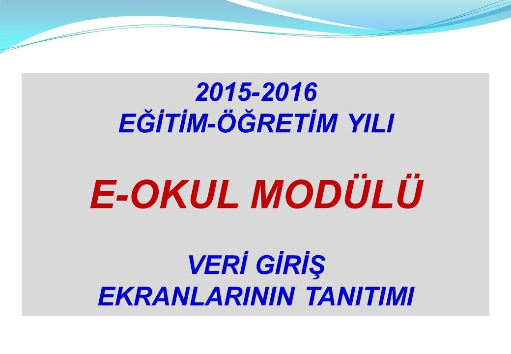 2015-2016 EĞİTİM-ÖĞRETİM YILI E-OKUL MODÜLÜ VERİ GİRİŞ EKRANLARININ TANITIMI