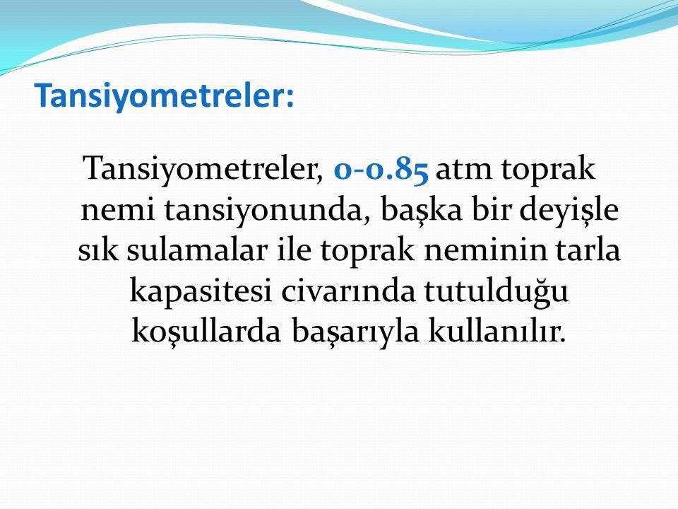 Tansiyometreler: Tansiyometreler, 0-0.85 atm toprak nemi tansiyonunda, başka bir deyişle sık sulamalar ile toprak neminin tarla kapasitesi civarında t