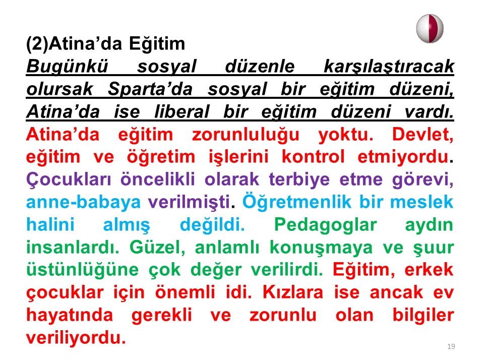 (2)Atina'da Eğitim Bugünkü sosyal düzenle karşılaştıracak olursak Sparta'da sosyal bir eğitim düzeni, Atina'da ise liberal bir eğitim düzeni vardı.