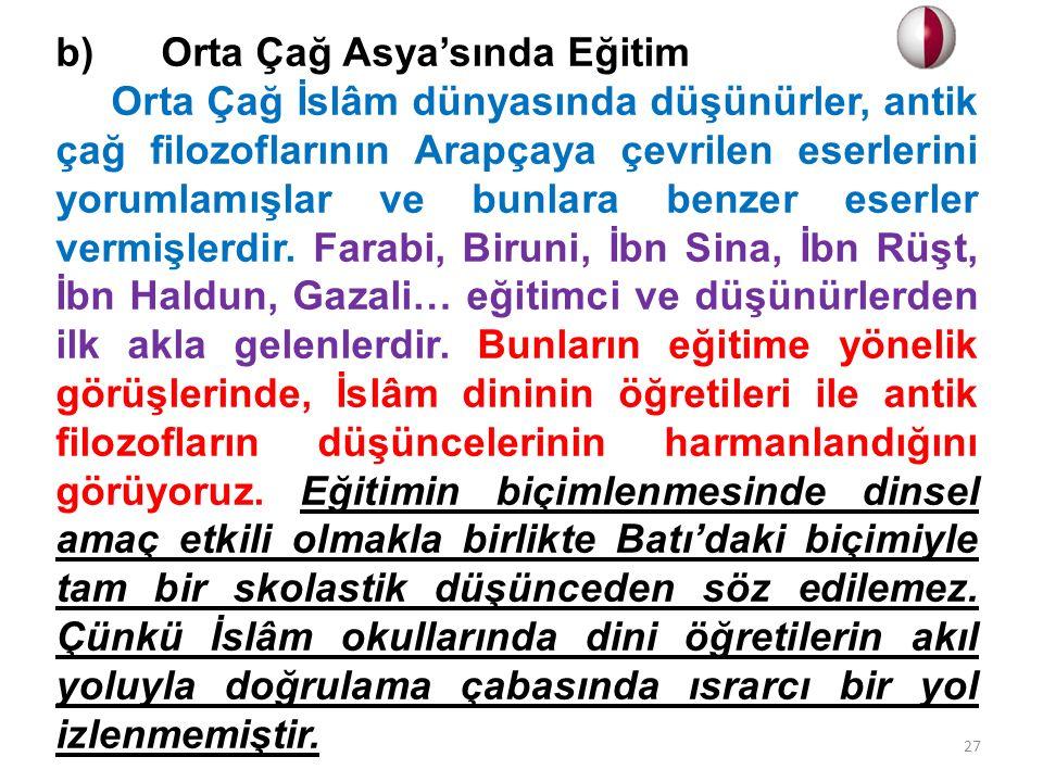 b) Orta Çağ Asya'sında Eğitim Orta Çağ İslâm dünyasında düşünürler, antik çağ filozoflarının Arapçaya çevrilen eserlerini yorumlamışlar ve bunlara ben