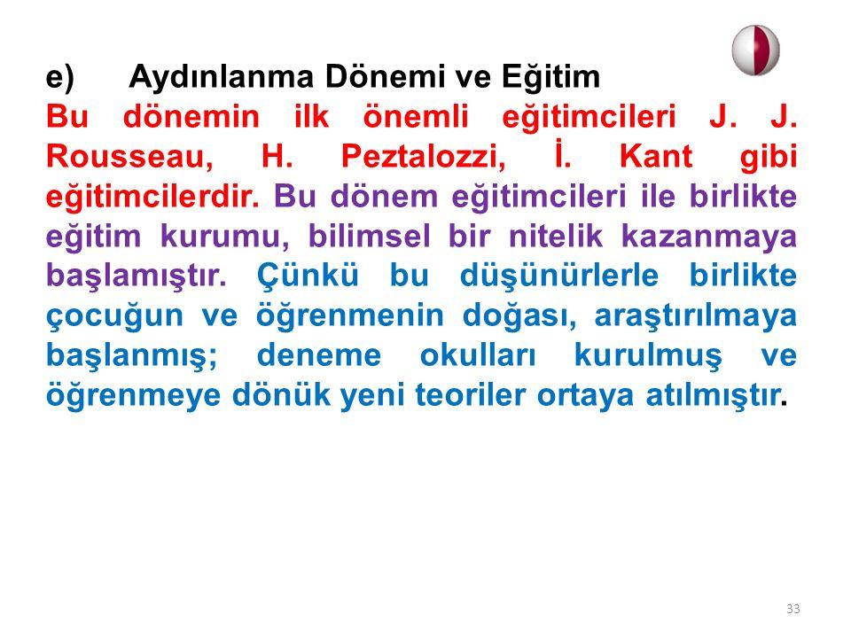 e) Aydınlanma Dönemi ve Eğitim Bu dönemin ilk önemli eğitimcileri J.