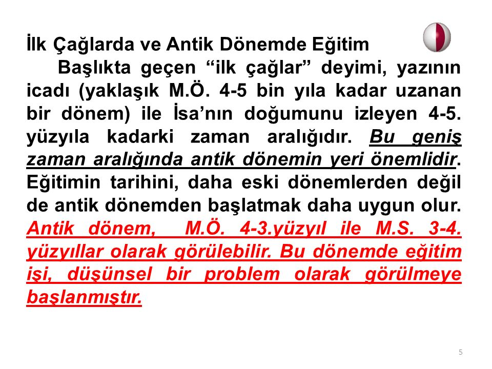 Türklerde Eğitimin Tarihsel Temelleri Türklerin eğitim tarihi, tarihi bilinen ilk Türk toplumları ile başlar.