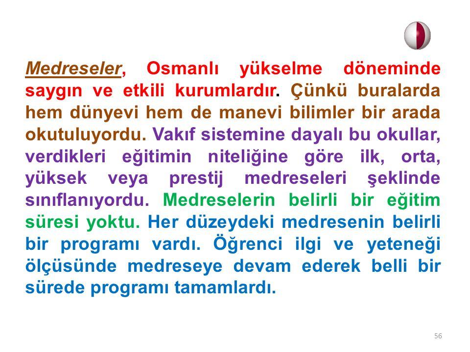 Medreseler, Osmanlı yükselme döneminde saygın ve etkili kurumlardır. Çünkü buralarda hem dünyevi hem de manevi bilimler bir arada okutuluyordu. Vakıf