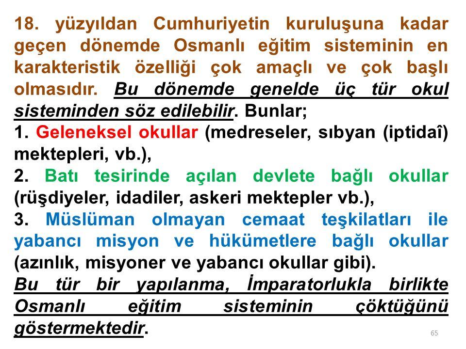 18. yüzyıldan Cumhuriyetin kuruluşuna kadar geçen dönemde Osmanlı eğitim sisteminin en karakteristik özelliği çok amaçlı ve çok başlı olmasıdır. Bu dö