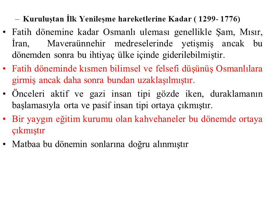 –Kuruluştan İlk Yenileşme hareketlerine Kadar ( 1299- 1776) Fatih dönemine kadar Osmanlı uleması genellikle Şam, Mısır, İran, Maveraünnehir medreselerinde yetişmiş ancak bu dönemden sonra bu ihtiyaç ülke içinde giderilebilmiştir.