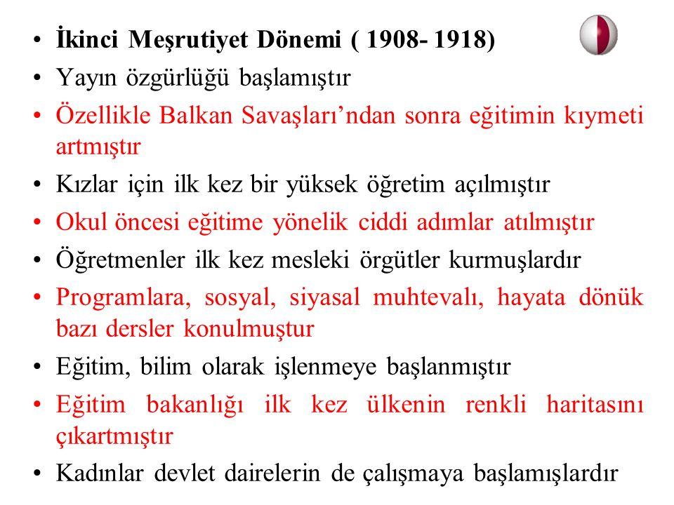 İkinci Meşrutiyet Dönemi ( 1908- 1918) Yayın özgürlüğü başlamıştır Özellikle Balkan Savaşları'ndan sonra eğitimin kıymeti artmıştır Kızlar için ilk ke
