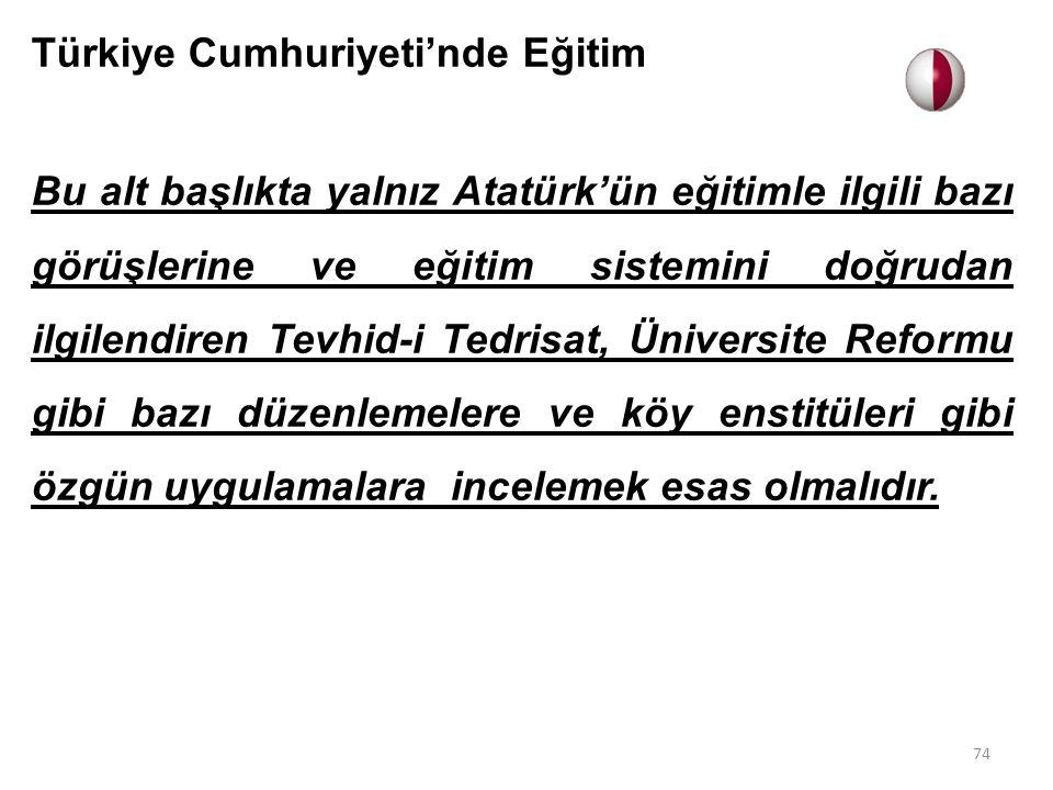 Türkiye Cumhuriyeti'nde Eğitim Bu alt başlıkta yalnız Atatürk'ün eğitimle ilgili bazı görüşlerine ve eğitim sistemini doğrudan ilgilendiren Tevhid-i T