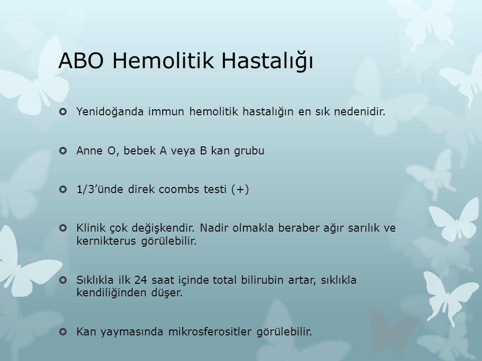 ABO Hemolitik Hastalığı  Yenidoğanda immun hemolitik hastalığın en sık nedenidir.  Anne O, bebek A veya B kan grubu  1/3'ünde direk coombs testi (+