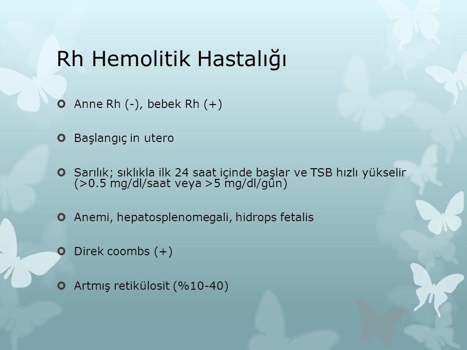 Rh Hemolitik Hastalığı  Anne Rh (-), bebek Rh (+)  Başlangıç in utero  Sarılık; sıklıkla ilk 24 saat içinde başlar ve TSB hızlı yükselir (>0.5 mg/d