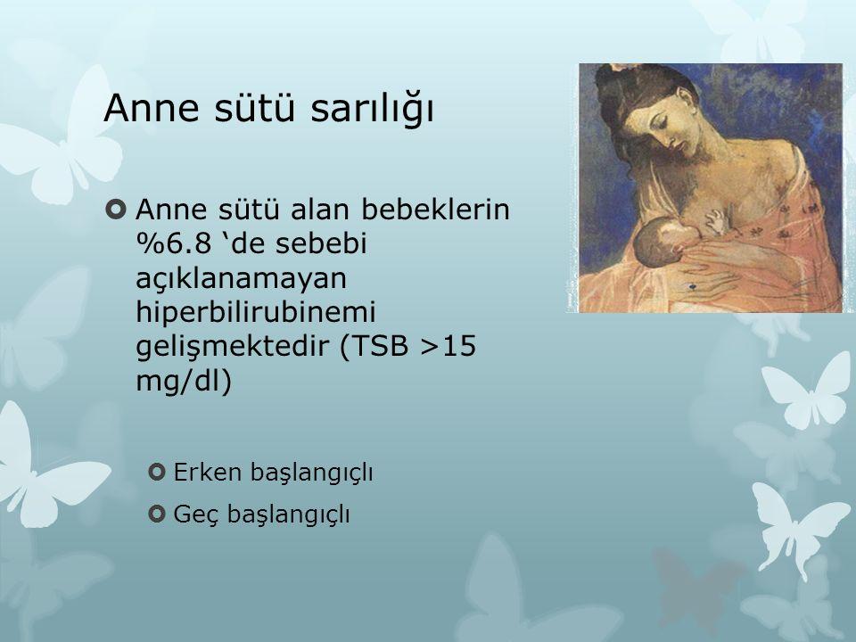 Anne sütü sarılığı  Anne sütü alan bebeklerin %6.8 'de sebebi açıklanamayan hiperbilirubinemi gelişmektedir (TSB >15 mg/dl)  Erken başlangıçlı  Geç