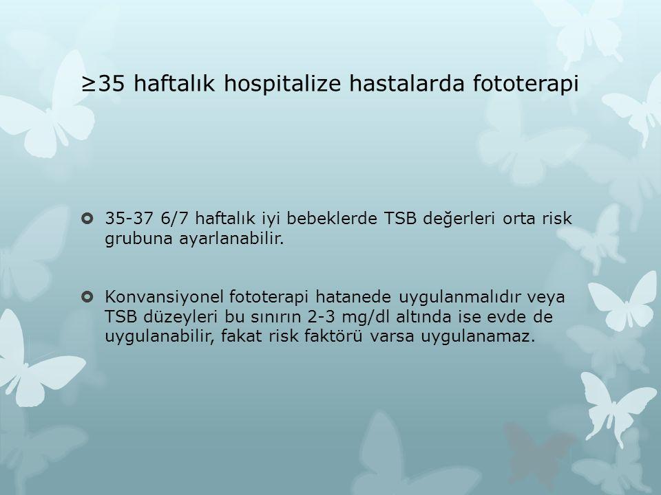 ≥35 haftalık hospitalize hastalarda fototerapi  35-37 6/7 haftalık iyi bebeklerde TSB değerleri orta risk grubuna ayarlanabilir.  Konvansiyonel foto