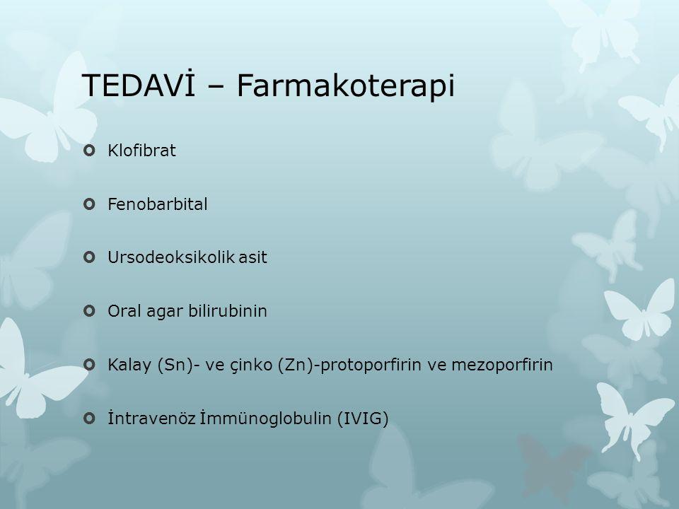 TEDAVİ – Farmakoterapi  Klofibrat  Fenobarbital  Ursodeoksikolik asit  Oral agar bilirubinin  Kalay (Sn)- ve çinko (Zn)-protoporfirin ve mezoporf