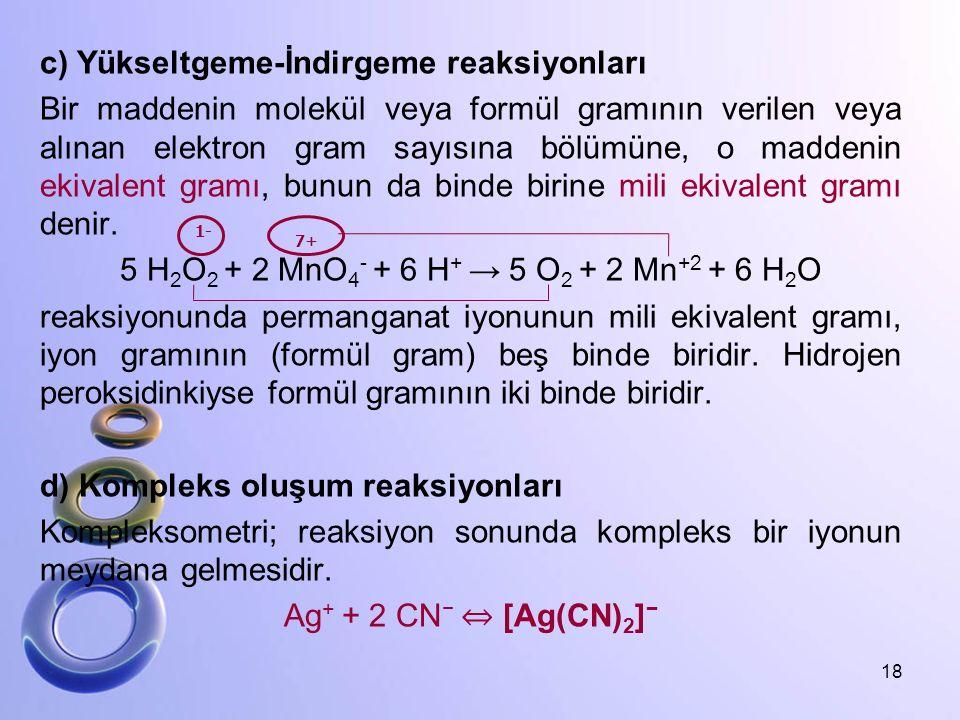 c) Yükseltgeme-İndirgeme reaksiyonları Bir maddenin molekül veya formül gramının verilen veya alınan elektron gram sayısına bölümüne, o maddenin ekiva