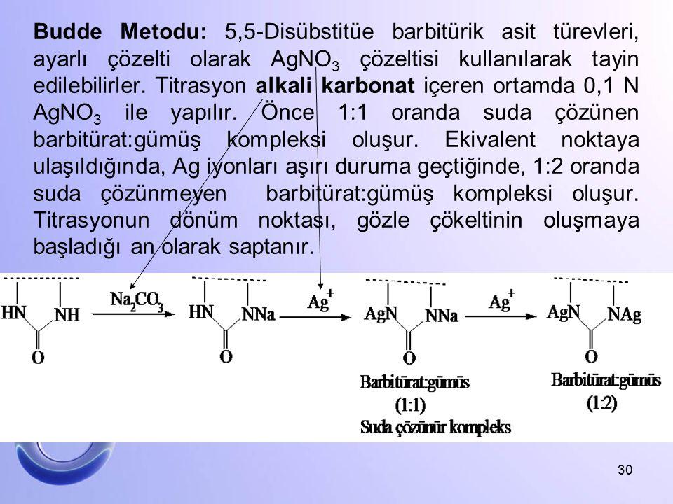 Budde Metodu: 5,5-Disübstitüe barbitürik asit türevleri, ayarlı çözelti olarak AgNO 3 çözeltisi kullanılarak tayin edilebilirler. Titrasyon alkali kar