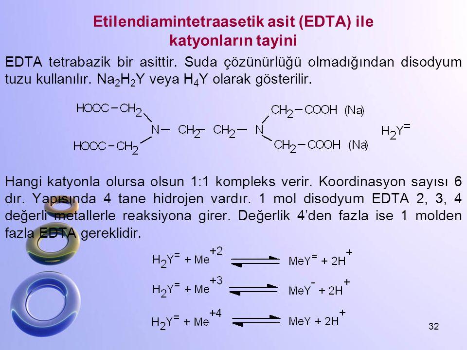Etilendiamintetraasetik asit (EDTA) ile katyonların tayini EDTA tetrabazik bir asittir. Suda çözünürlüğü olmadığından disodyum tuzu kullanılır. Na 2 H