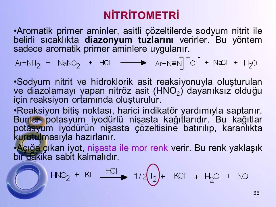 NİTRİTOMETRİ Aromatik primer aminler, asitli çözeltilerde sodyum nitrit ile belirli sıcaklıkta diazonyum tuzlarını verirler. Bu yöntem sadece aromatik