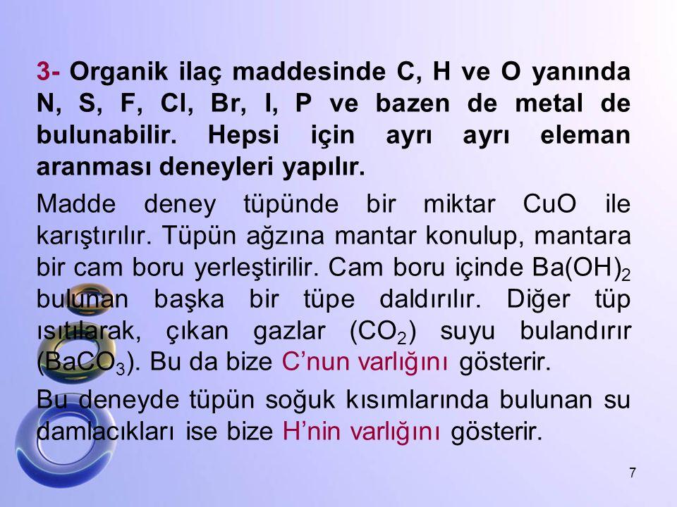 3- Organik ilaç maddesinde C, H ve O yanında N, S, F, Cl, Br, I, P ve bazen de metal de bulunabilir. Hepsi için ayrı ayrı eleman aranması deneyleri ya