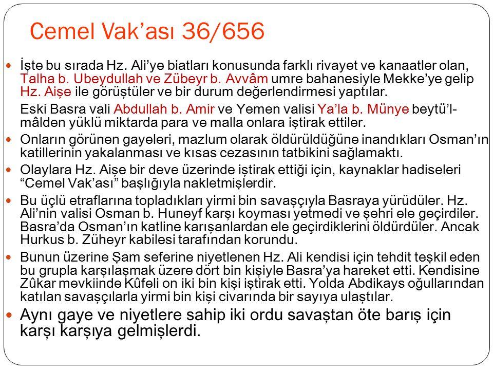 Cemel Vak'ası 36/656 İşte bu sırada Hz. Ali'ye biatları konusunda farklı rivayet ve kanaatler olan, Talha b. Ubeydullah ve Zübeyr b. Avvâm umre bahane