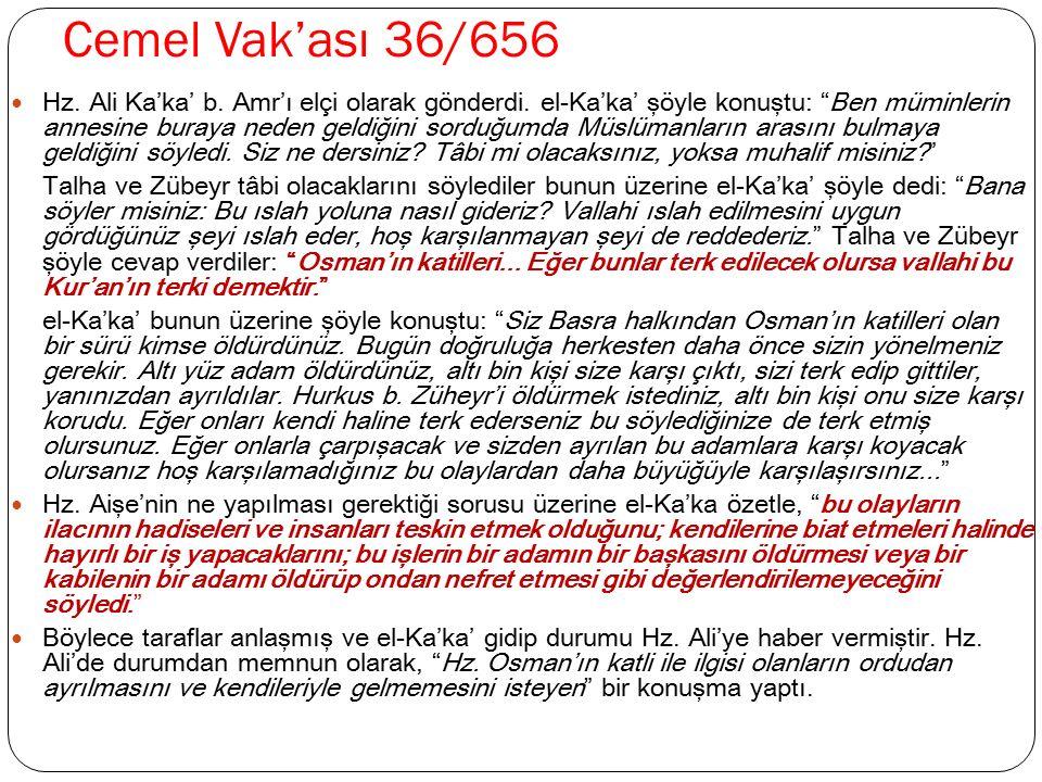 """Cemel Vak'ası 36/656 Hz. Ali Ka'ka' b. Amr'ı elçi olarak gönderdi. el-Ka'ka' şöyle konuştu: """"Ben müminlerin annesine buraya neden geldiğini sorduğumda"""