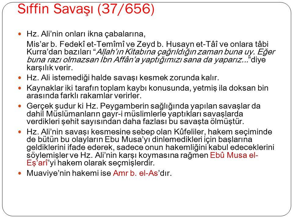 """Sıffin Savaşı (37/656) Hz. Ali'nin onları ikna çabalarına, Mis'ar b. Fedekî et-Temîmî ve Zeyd b. Husayn et-Tâî ve onlara tâbi Kurra'dan bazıları """"Alla"""