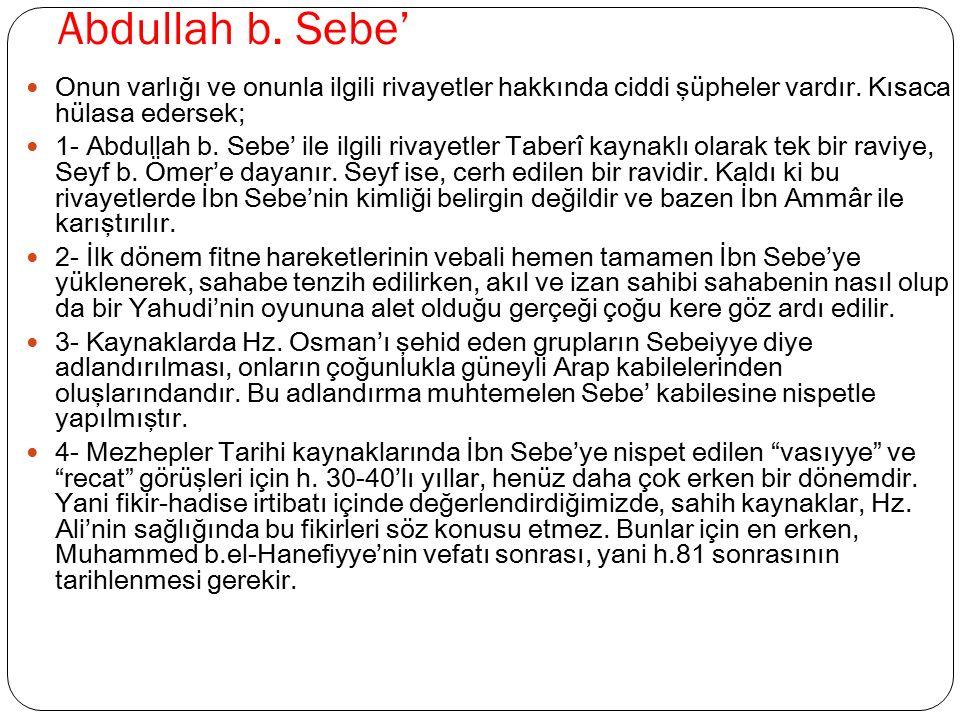 Abdullah b. Sebe' Onun varlığı ve onunla ilgili rivayetler hakkında ciddi şüpheler vardır. Kısaca hülasa edersek; 1- Abdullah b. Sebe' ile ilgili riva