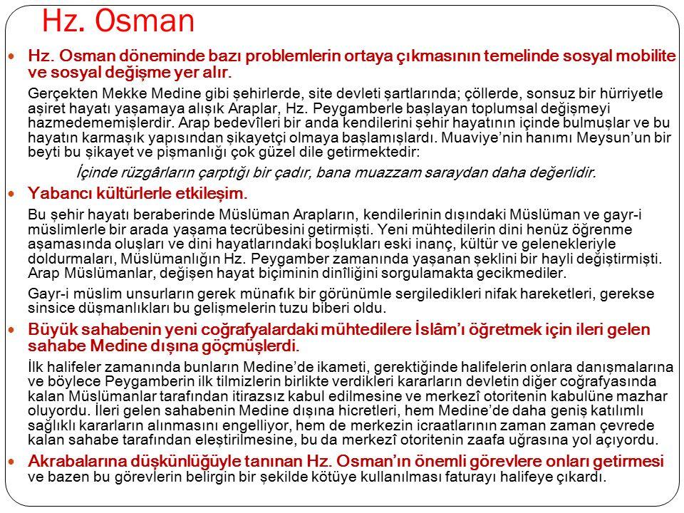 Hz. Osman Hz. Osman döneminde bazı problemlerin ortaya çıkmasının temelinde sosyal mobilite ve sosyal değişme yer alır. Gerçekten Mekke Medine gibi şe