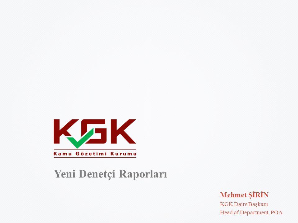 Yeni Denetçi Raporları Mehmet ŞİRİN KGK Daire Başkanı Head of Department, POA