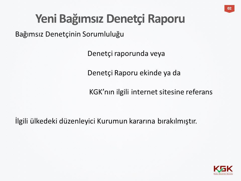 Bağımsız Denetçinin Sorumluluğu Denetçi raporunda veya Denetçi Raporu ekinde ya da KGK'nın ilgili internet sitesine referans İlgili ülkedeki düzenleyi