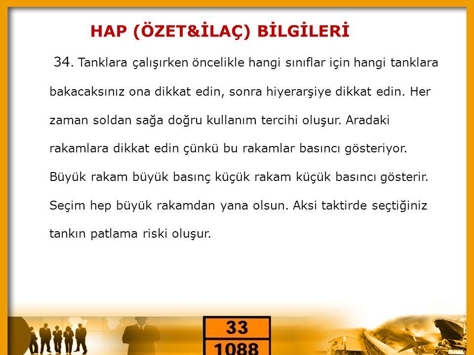 « HAP (ÖZET&İLAÇ) BİLGİLERİ 34. Tanklara çalışırken öncelikle hangi sınıflar için hangi tanklara bakacaksınız ona dikkat edin, sonra hiyerarşiye dikka