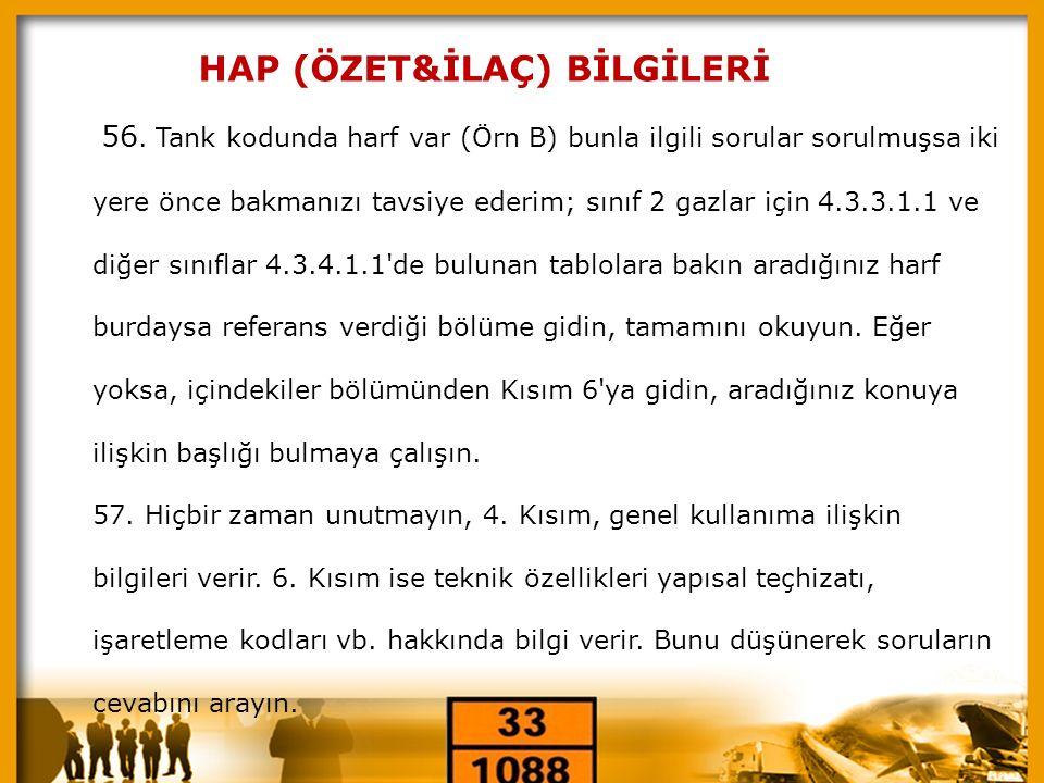 « HAP (ÖZET&İLAÇ) BİLGİLERİ 56. Tank kodunda harf var (Örn B) bunla ilgili sorular sorulmuşsa iki yere önce bakmanızı tavsiye ederim; sınıf 2 gazlar i