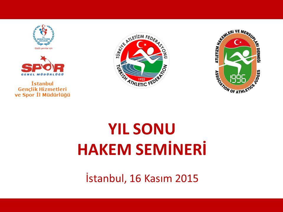 YIL SONU HAKEM SEMİNERİ İstanbul, 16 Kasım 2015 İstanbul Gençlik Hizmetleri ve Spor İl Müdürlüğü İstanbul, 16 Kasım 2015 YIL SONU HAKEM SEMİNERİ