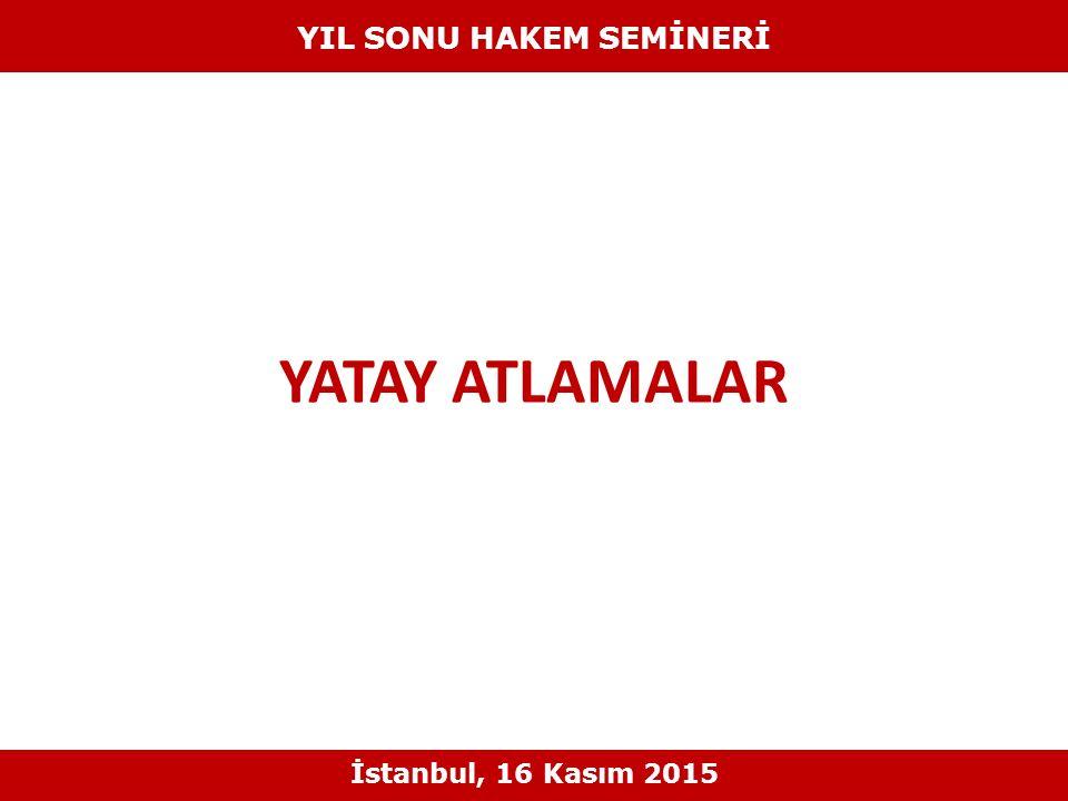 YATAY ATLAMALAR YIL SONU HAKEM SEMİNERİ İstanbul, 16 Kasım 2015