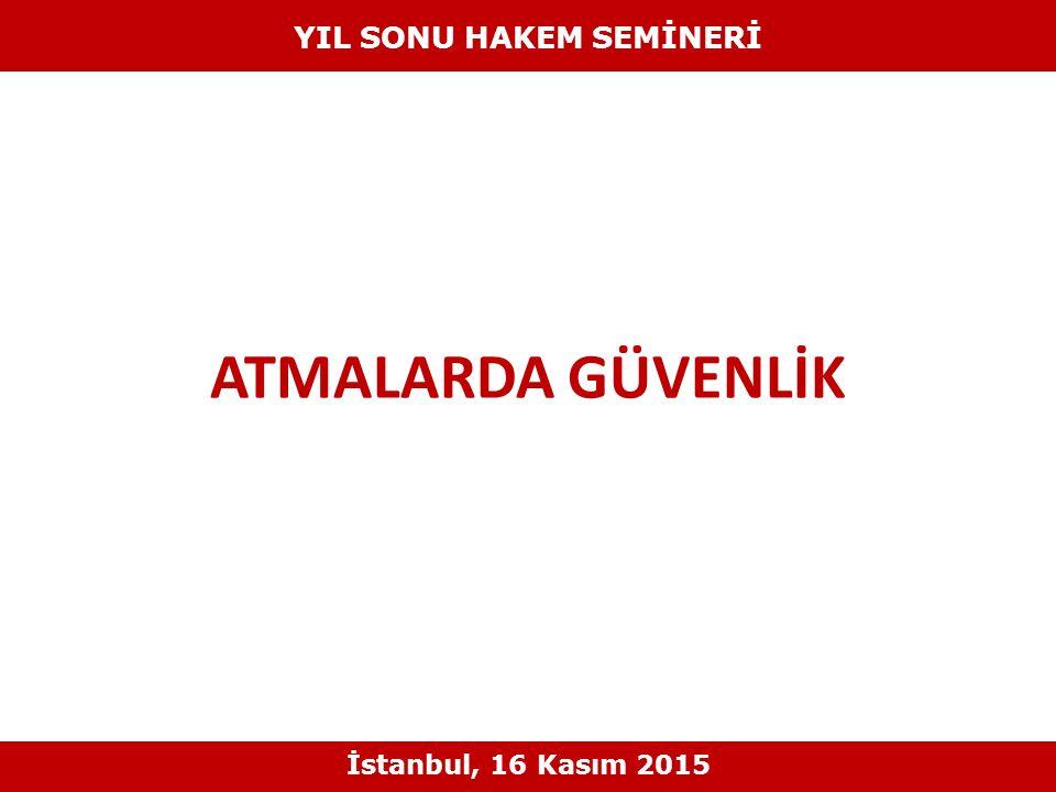 ATMALARDA GÜVENLİK YIL SONU HAKEM SEMİNERİ İstanbul, 16 Kasım 2015