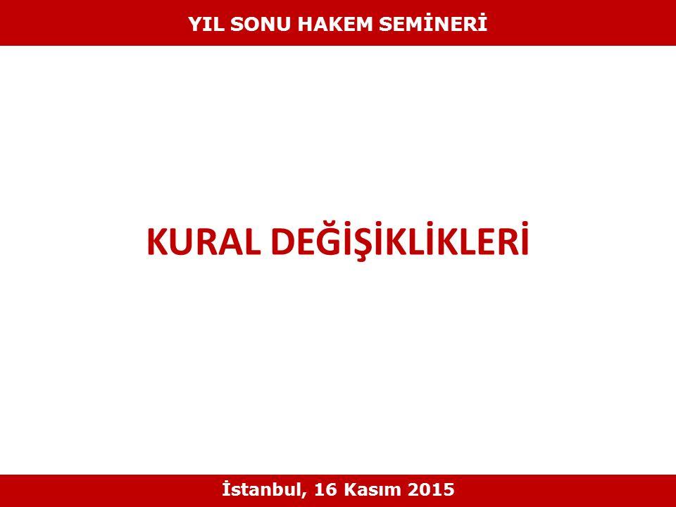 KURAL DEĞİŞİKLİKLERİ YIL SONU HAKEM SEMİNERİ İstanbul, 16 Kasım 2015