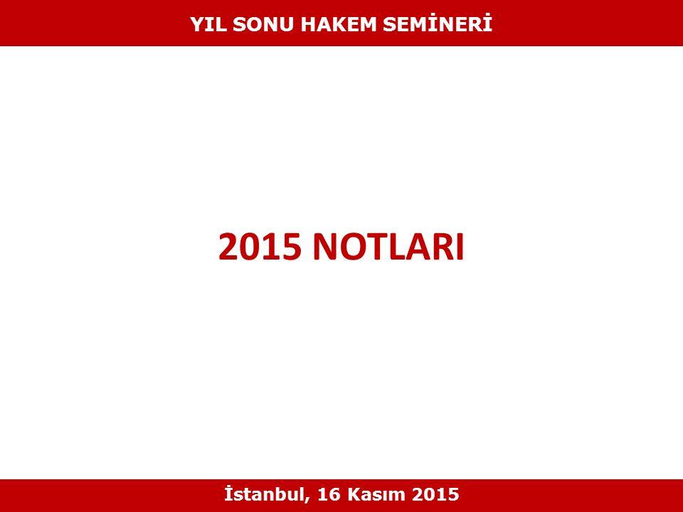 2015 NOTLARI YIL SONU HAKEM SEMİNERİ İstanbul, 16 Kasım 2015