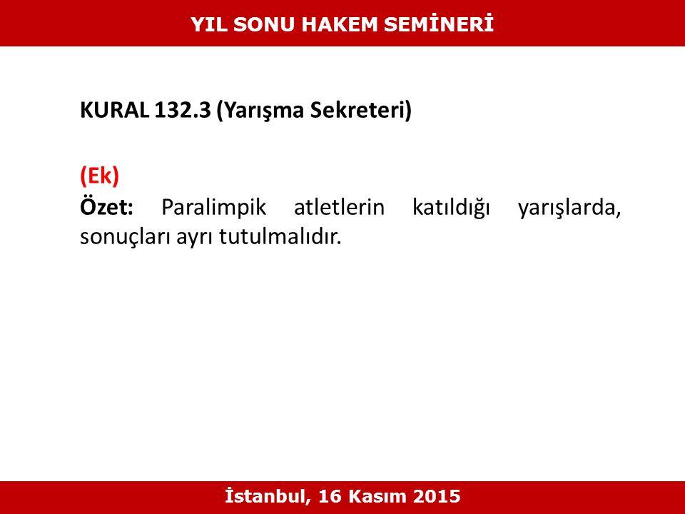 KURAL 132.3 (Yarışma Sekreteri) (Ek) Özet: Paralimpik atletlerin katıldığı yarışlarda, sonuçları ayrı tutulmalıdır. YIL SONU HAKEM SEMİNERİ İstanbul,