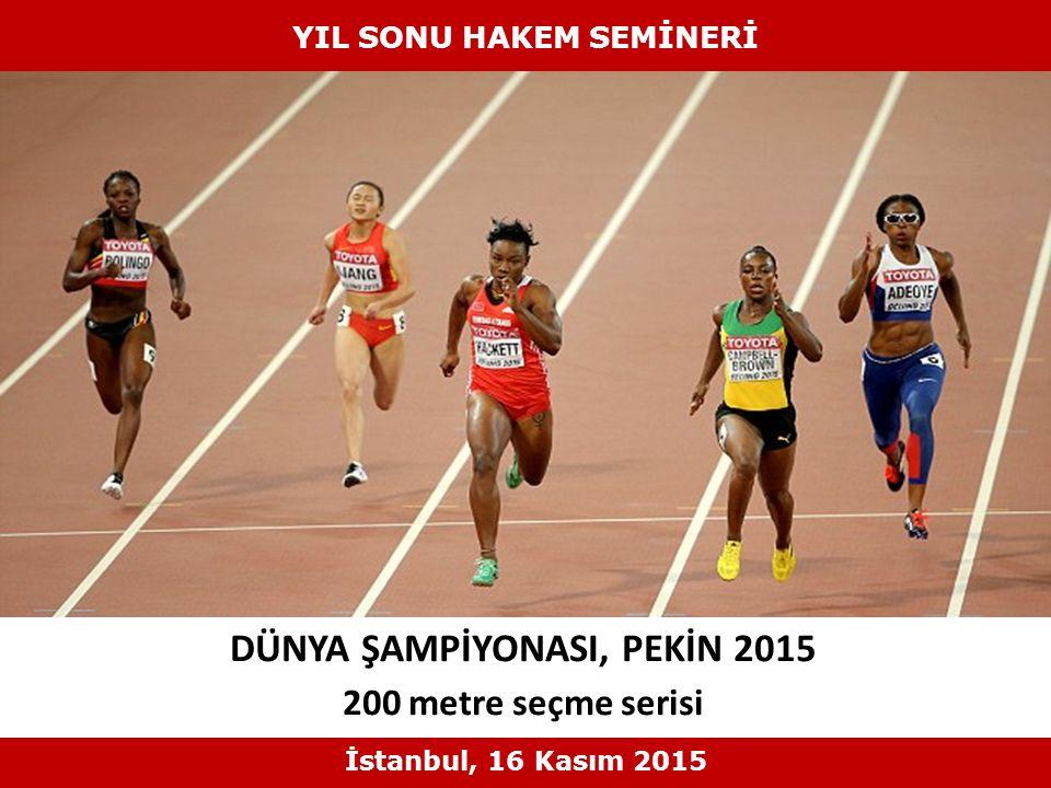 DÜNYA ŞAMPİYONASI, PEKİN 2015 200 metre seçme serisi YIL SONU HAKEM SEMİNERİ İstanbul, 16 Kasım 2015