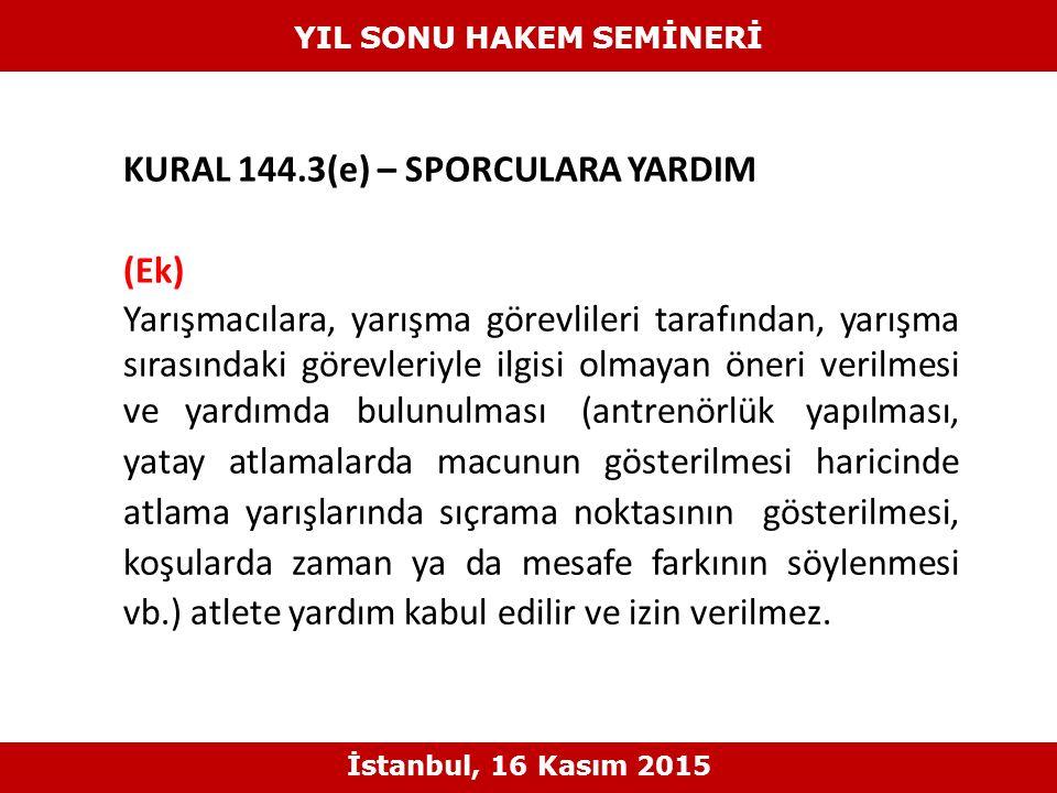 KURAL 144.3(e) – SPORCULARA YARDIM (Ek) Yarışmacılara, yarışma görevlileri tarafından, yarışma sırasındaki görevleriyle ilgisi olmayan öneri verilmesi