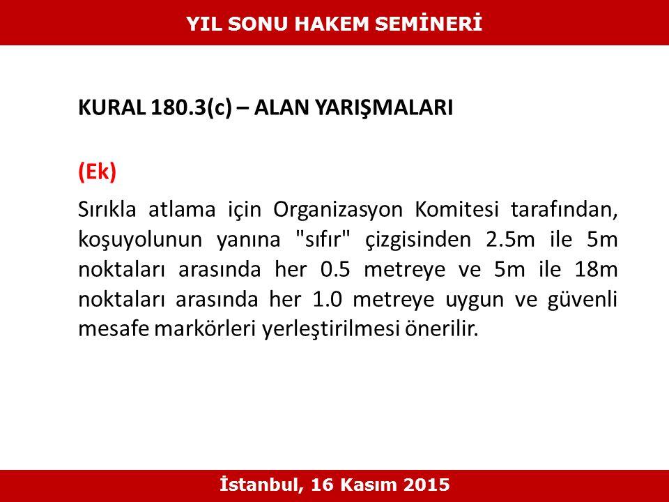 KURAL 180.3(c) – ALAN YARIŞMALARI (Ek) Sırıkla atlama için Organizasyon Komitesi tarafından, koşuyolunun yanına