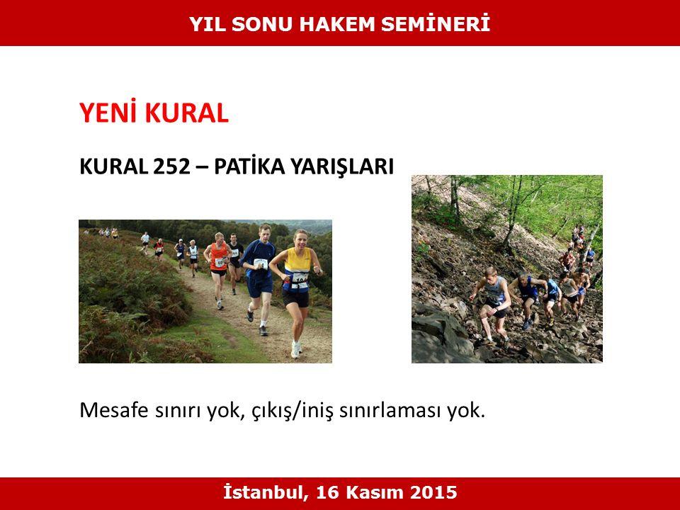 YENİ KURAL KURAL 252 – PATİKA YARIŞLARI YIL SONU HAKEM SEMİNERİ İstanbul, 16 Kasım 2015 Mesafe sınırı yok, çıkış/iniş sınırlaması yok.