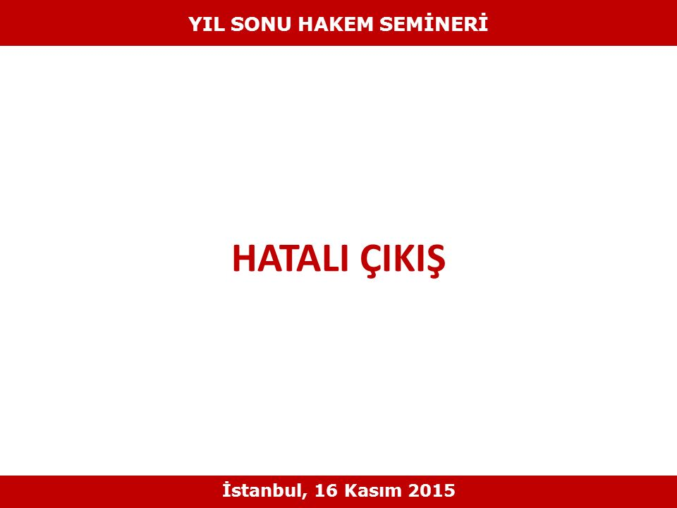 HATALI ÇIKIŞ YIL SONU HAKEM SEMİNERİ İstanbul, 16 Kasım 2015