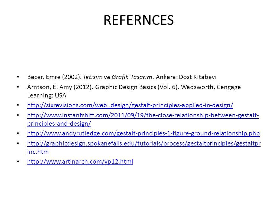 REFERNCES Becer, Emre (2002). letişim ve Grafik Tasarım. Ankara: Dost Kitabevi Arntson, E. Amy (2012). Graphic Design Basics (Vol. 6). Wadsworth, Ceng