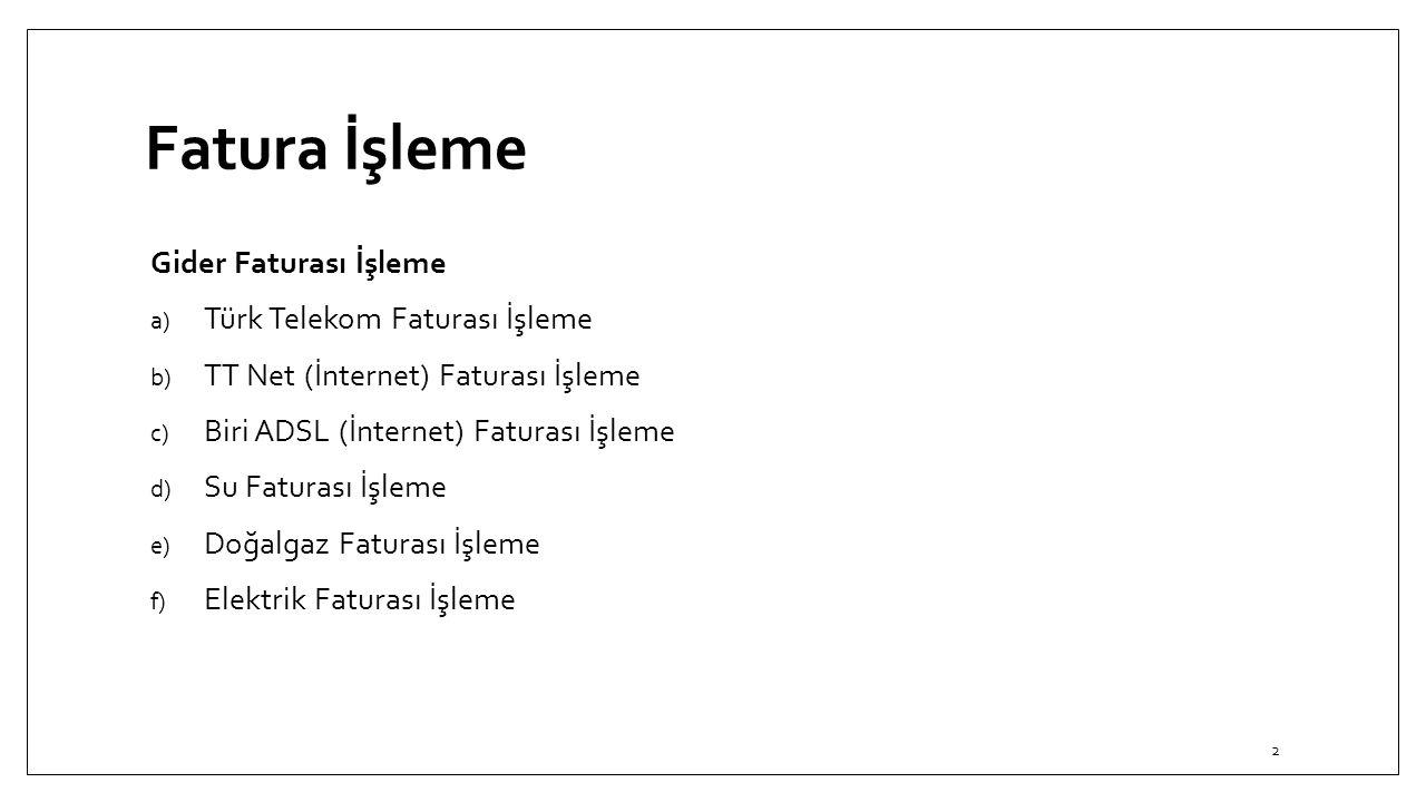 Fatura İşleme Gider Faturası İşleme a) Türk Telekom Faturası İşleme b) TT Net (İnternet) Faturası İşleme c) Biri ADSL (İnternet) Faturası İşleme d) Su Faturası İşleme e) Doğalgaz Faturası İşleme f) Elektrik Faturası İşleme 2